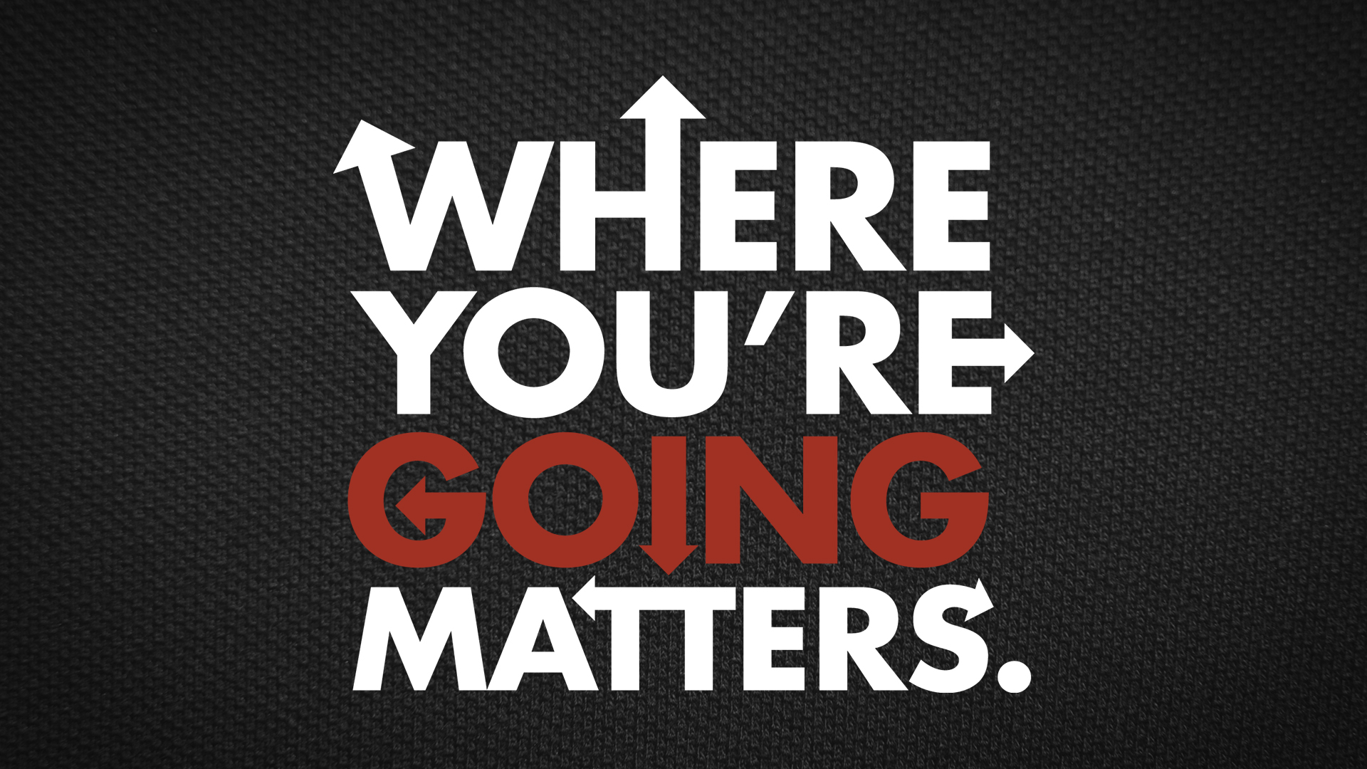 Where you're going matters!